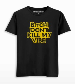 bitch dont kill my vibe t shirt