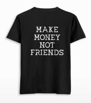 Make Money Not Friends Back Printed T-shirt
