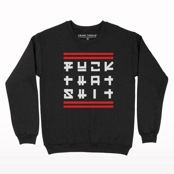 Fuck That Shit Sweatshirt