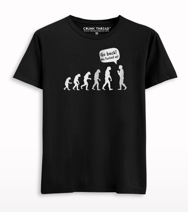 Go Back We Fucked Up Evolution T-shirt