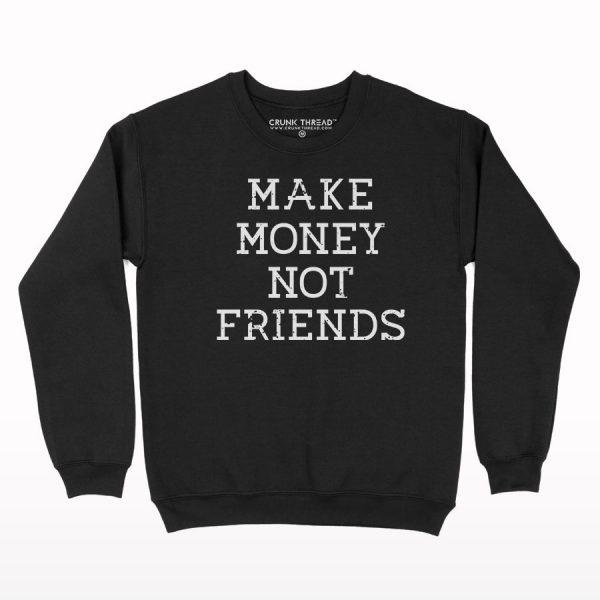 Make Money Not Friends Sweatshirt