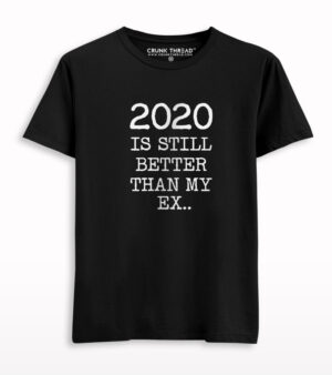 2020 Is Still Better Than My Ex Printed T-shirt