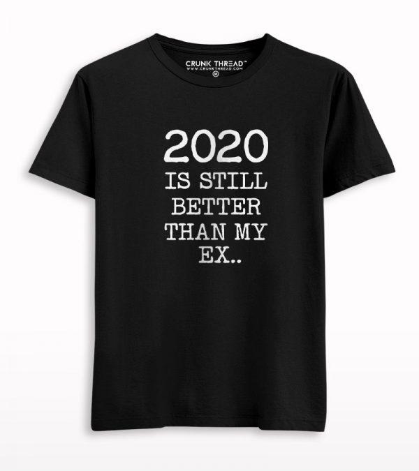 2020 Is Still Better Than My Ex Printed T-shirt
