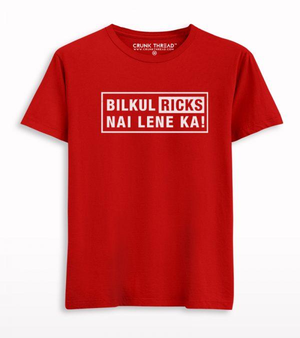 Bilkul Ricks Nai Lene Ka Printed Half Sleeve T-shirt