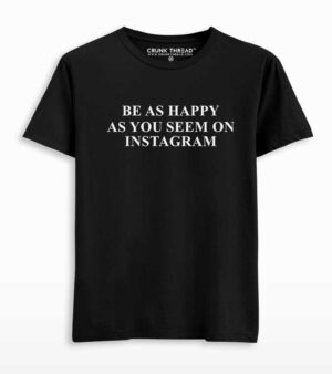 Be As Happy As You Seem On Instagram T-shirt